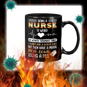 Being a nurse is weird mug