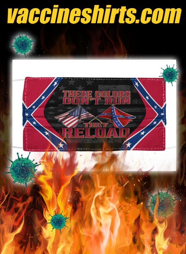 Confederate flag these colors don't run they reload face mask
