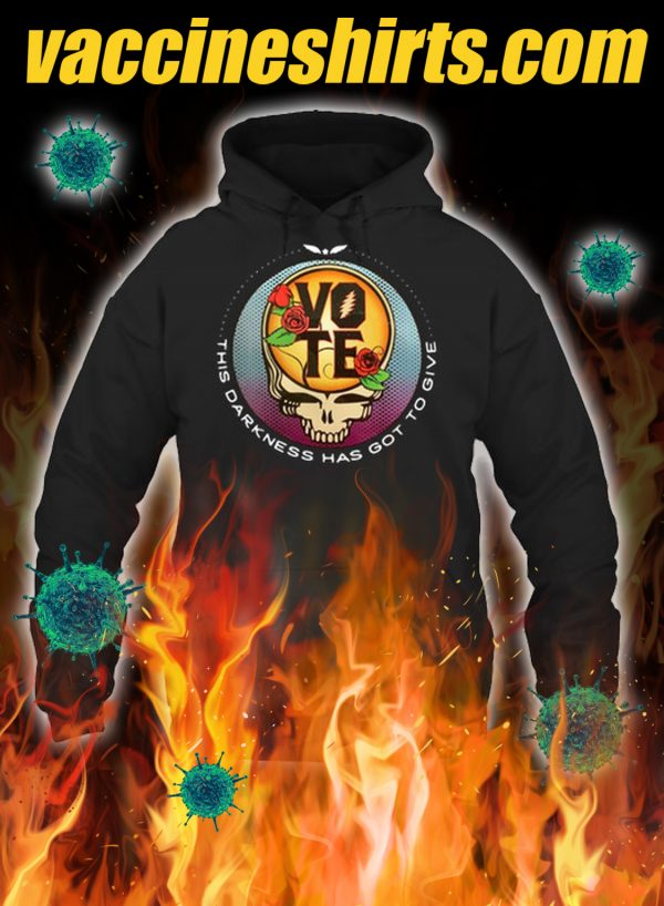 Grateful dead vote this darkness has got to give hoodie