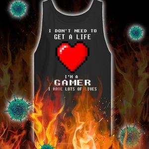 I don't need to get a life i'm a gamer i have lots of lives tank top