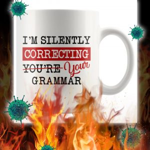 I'm silently correcting you're your grammar mug
