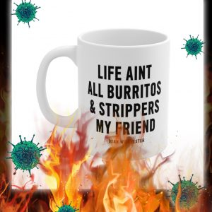 Life aint all burritos and strippers my friend mug