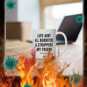 Life aint all burritos and strippers my friend mug- pic 1