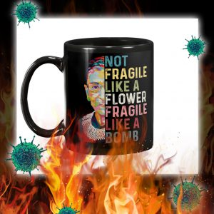 Rbg not fragile like a flower fragile like a bomb mug- pic 1