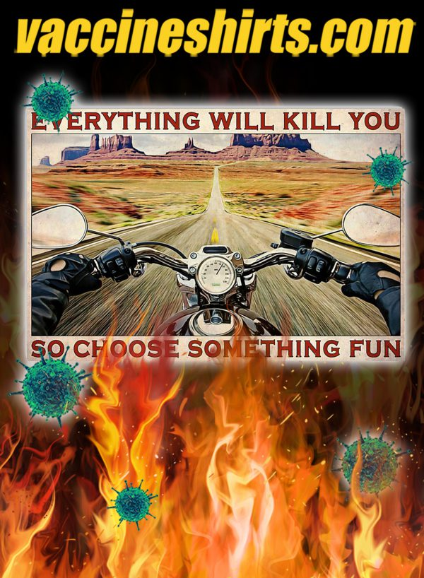 Road trip motorbike everything will kill you so choose something fun poster