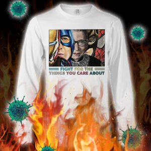 Ruth bader ginsburg superheroes fight for the things you care about longsleeve tee