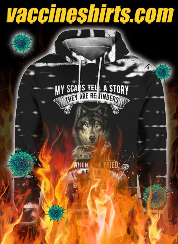 Wolf my scars tell a story they are reminders 3d all over print hoodie