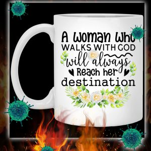A woman who walks with god will always reach her destination mug