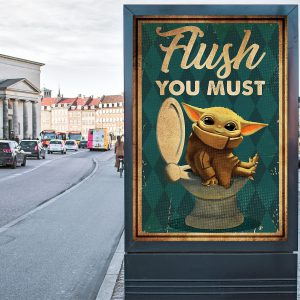 Baby Yoda flush you must poster 2
