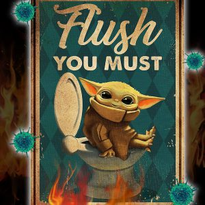 Baby Yoda flush you must poster 3