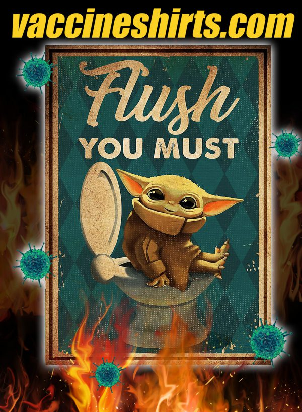 Baby Yoda flush you must poster