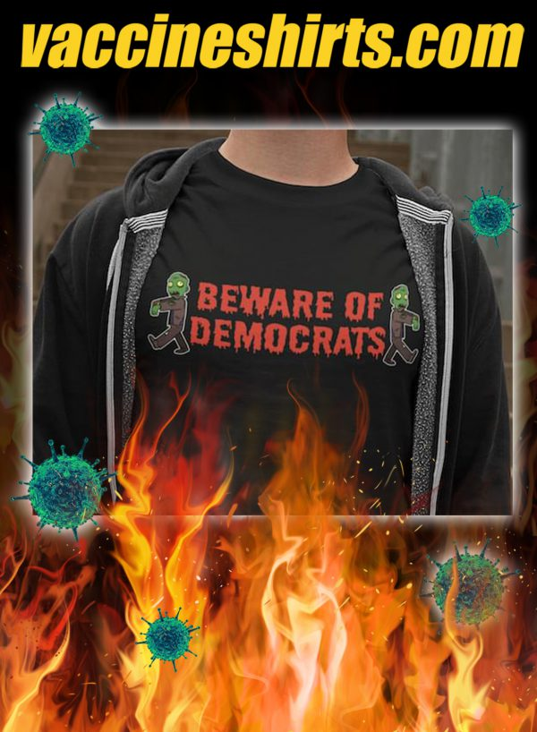 Beware of democrats shirt- pic 1