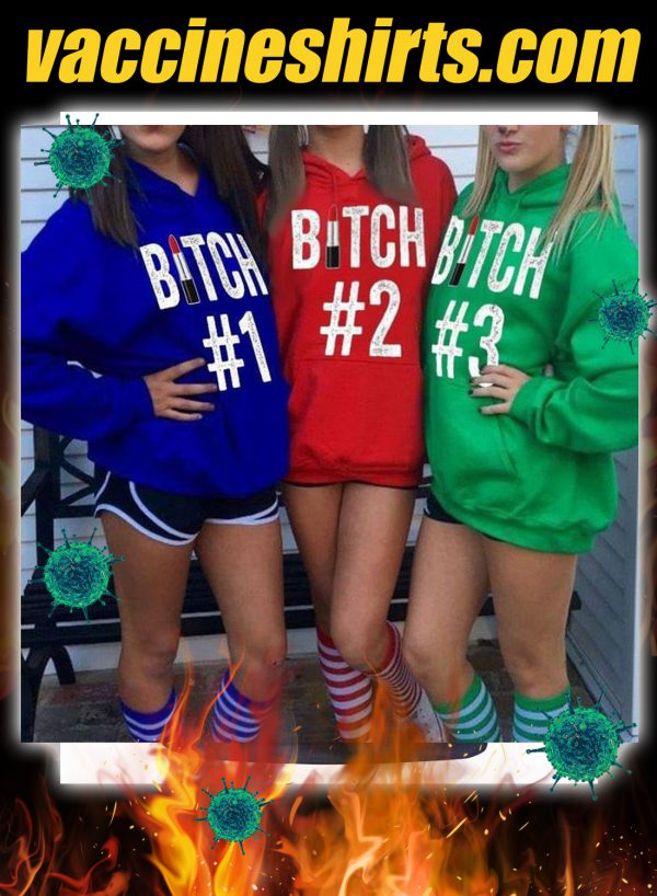 Bitch #1 Bitch #2 Bitch #3 matching friend hoodie