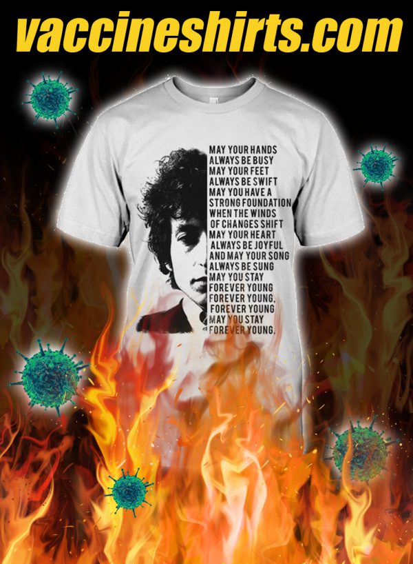 Bob dylan May your hands always be busy shirt