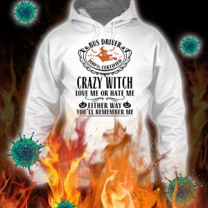 Bus driver crazy witch love me or hate me hoodie