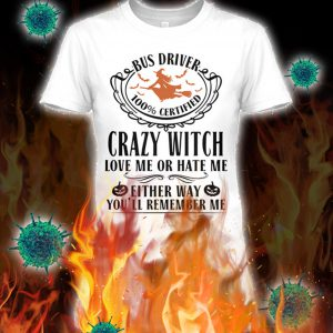 Bus driver crazy witch love me or hate me lady shirt