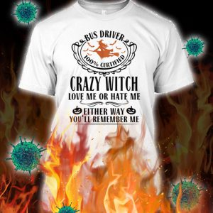 Bus driver crazy witch love me or hate me shirt
