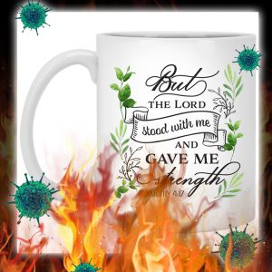 But the lord stood with me and gave me strength mug- pic 1