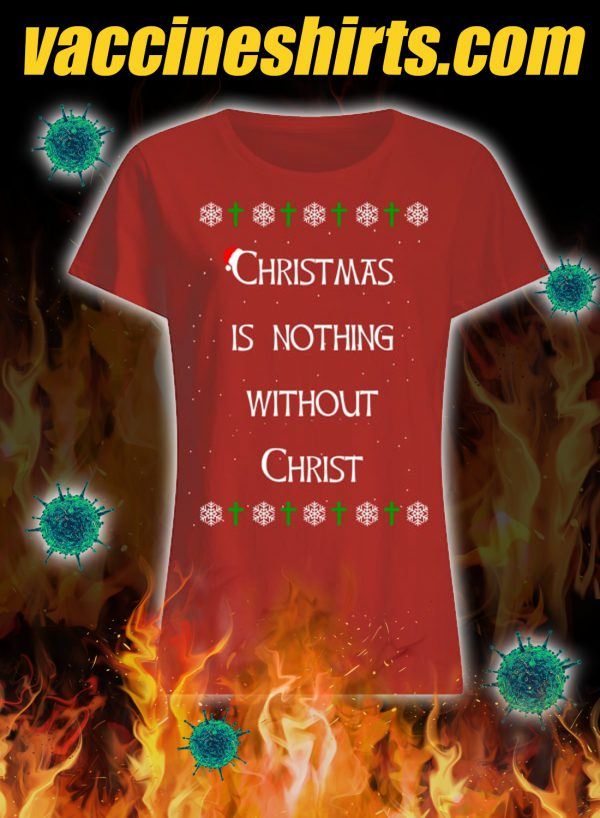 Christmas is nothing without christ ugly sweater 2