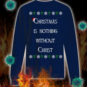Christmas is nothing without christ ugly sweater 3