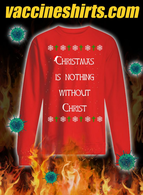 Christmas is nothing without christ ugly sweater