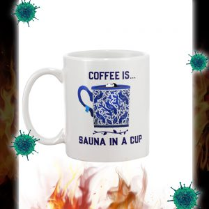 Coffee is sauna in a cup mug 1