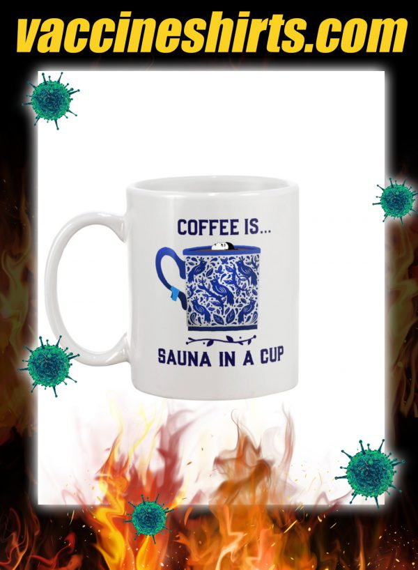 Coffee is sauna in a cup mug 2