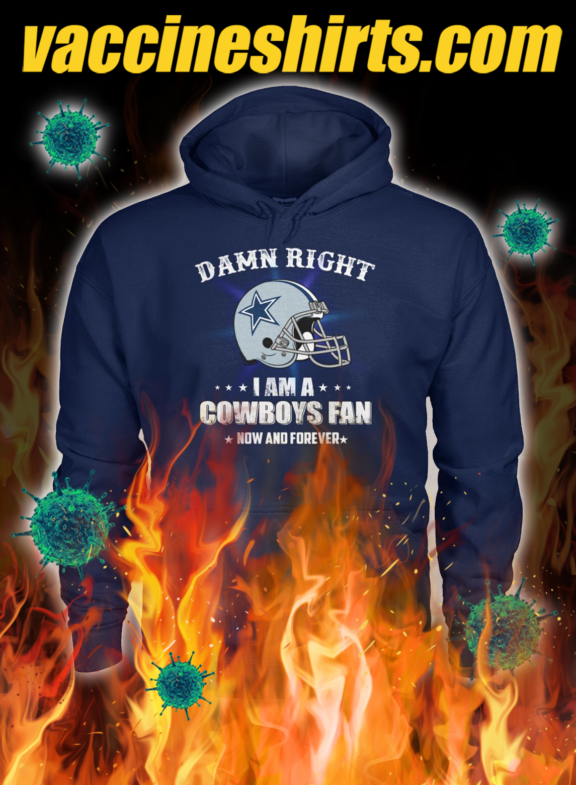 Damn right i am a cowboys fan now and forever hoodie