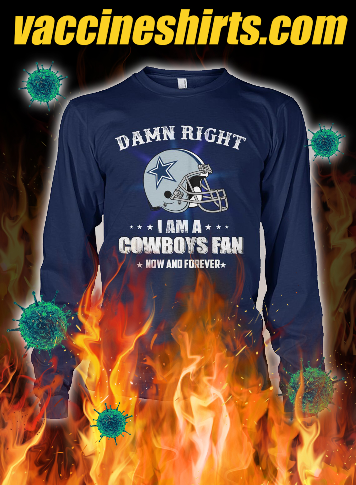 Damn right i am a cowboys fan now and forever longsleeve tee