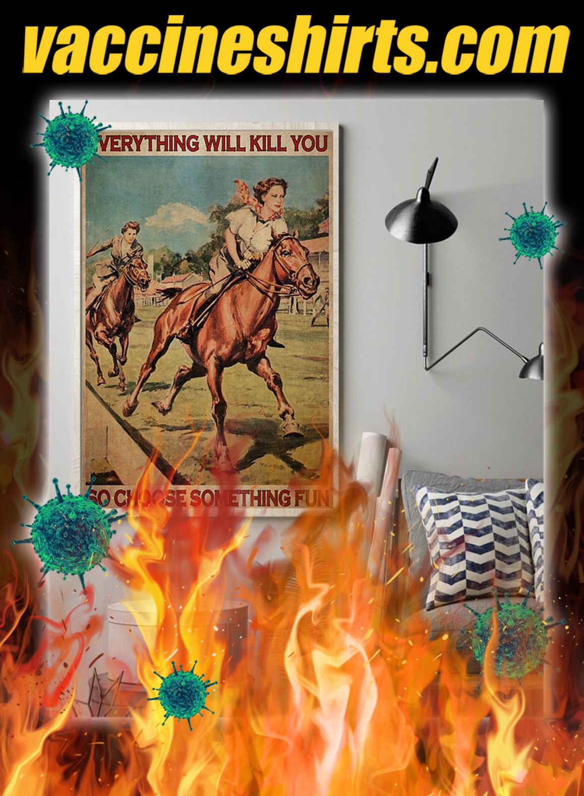 Female Horse Racing Everything will kill you so choose something fun poster- A1