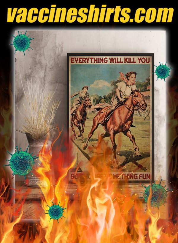 Female Horse Racing Everything will kill you so choose something fun poster- A2