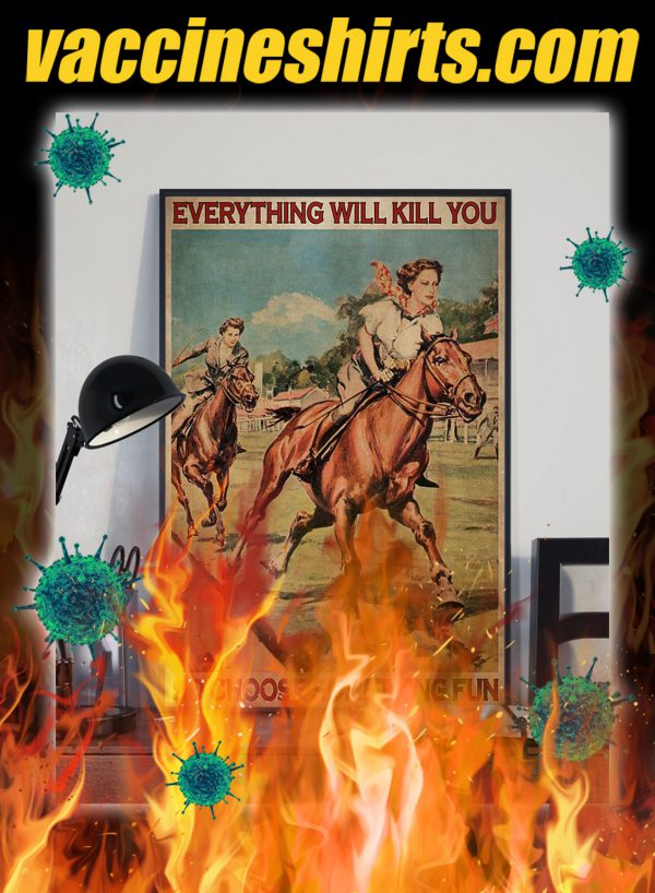 Female Horse Racing Everything will kill you so choose something fun poster- A3