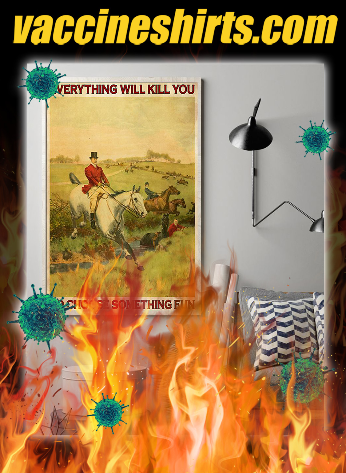 Fox hunting Everything will kill you so choose something fun poster- A1