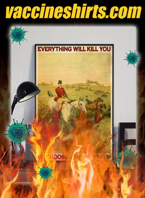 Fox hunting Everything will kill you so choose something fun poster- A2