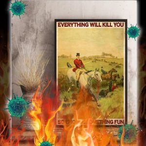 Fox hunting Everything will kill you so choose something fun poster- A3