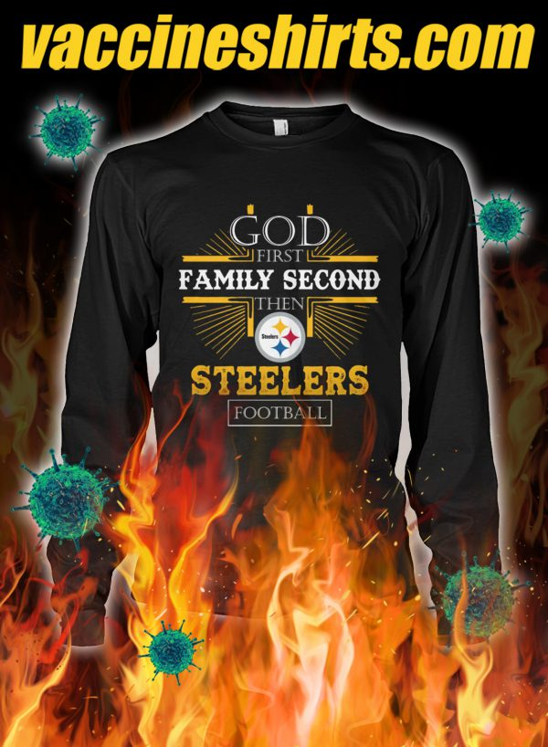 God first family second then steelers football longsleeve