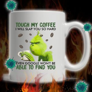 Grinch touch my coffee i will slap you so hard mug