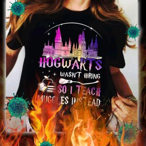 Hogwarts wasn't hiring so i teach muggles instead shirt- pic 1