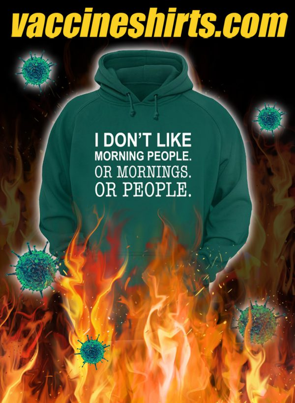 I don't like morning people or mornings or people hoodie- front