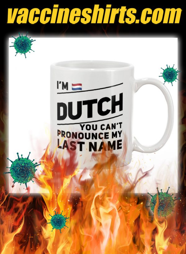 I'm dutch you can't pronounce my last name mug