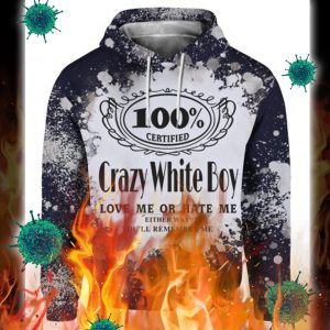 Jack daniel's crazy white boy love me or hate me 3d hoodie
