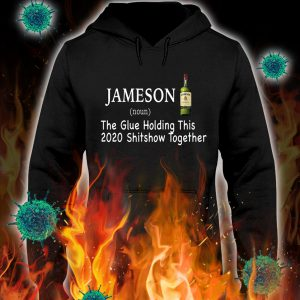 Jameson the glue holding this 2020 shitshow together hoodie