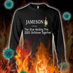Jameson the glue holding this 2020 shitshow together longsleeve tee