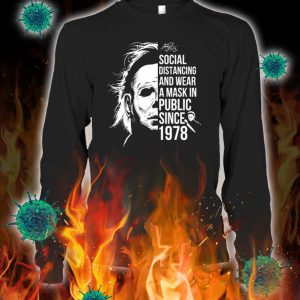 Michael myers social distancing and wear a mask in public since 1978 longsleeve tee
