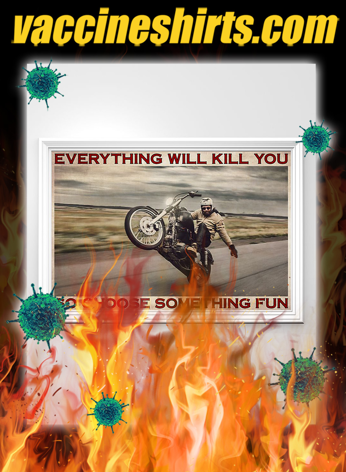 Motorbike Everything will kill you so choose something fun poster- A1