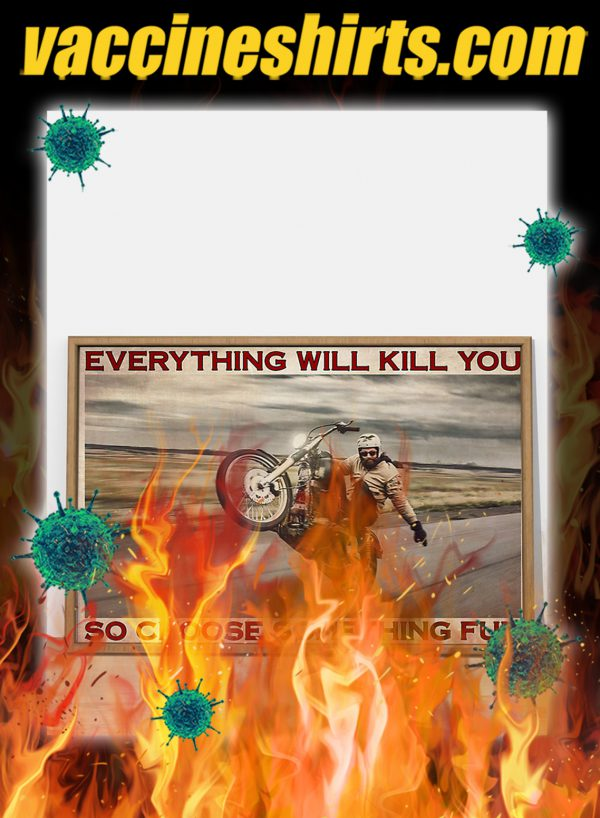 Motorbike Everything will kill you so choose something fun poster- A3