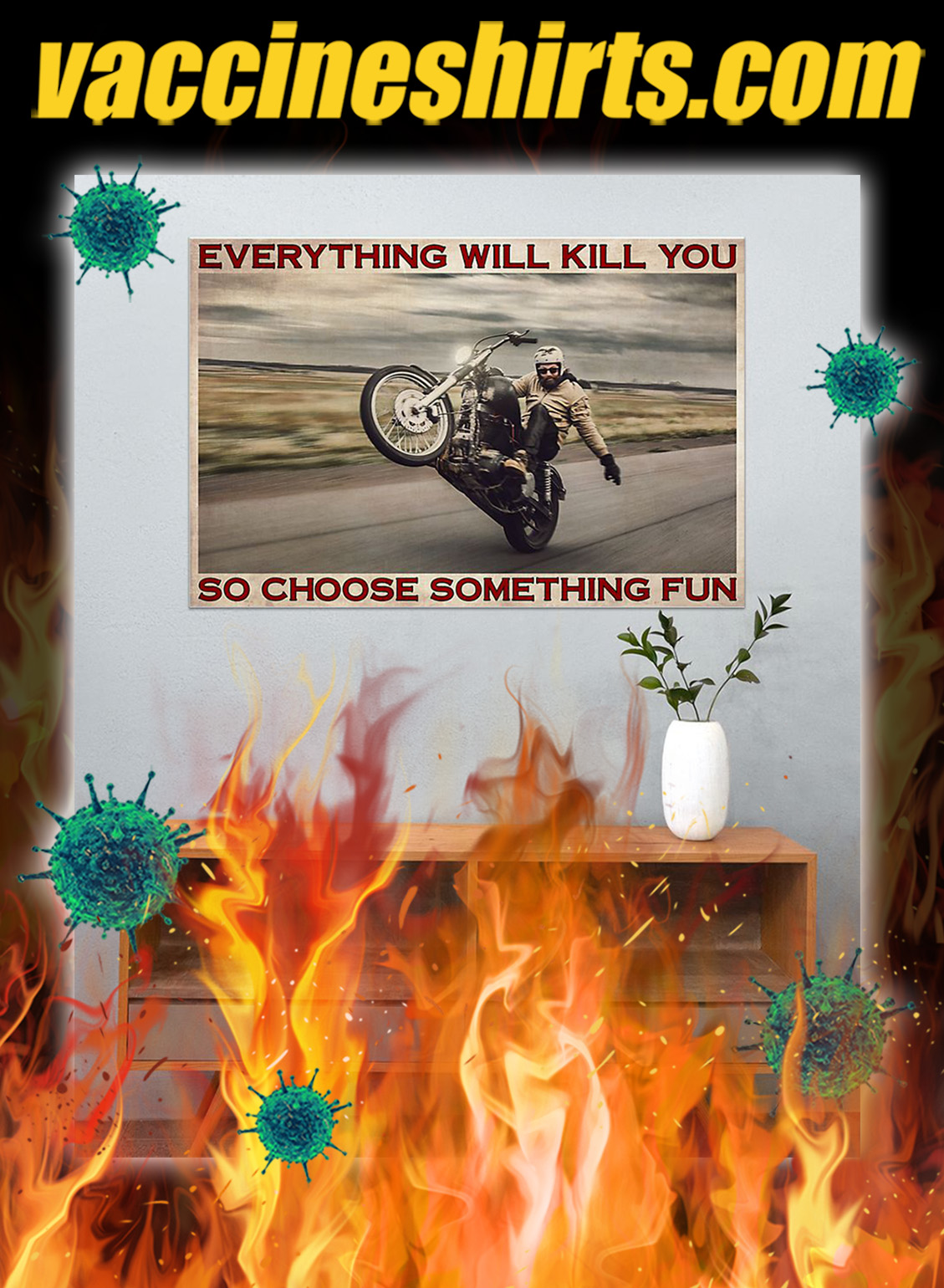 Motorbike Everything will kill you so choose something fun poster- A4