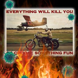 Motorbike and planes everything will kill you so choose something fun poster