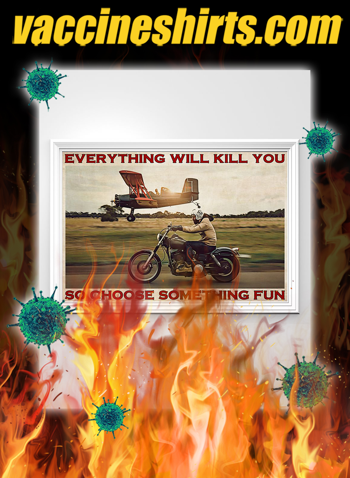 Motorbike and planes everything will kill you so choose something fun poster- A1