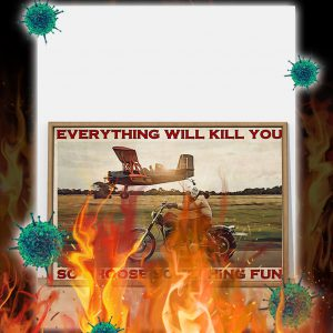 Motorbike and planes everything will kill you so choose something fun poster- A2